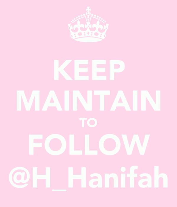 KEEP MAINTAIN TO FOLLOW @H_Hanifah