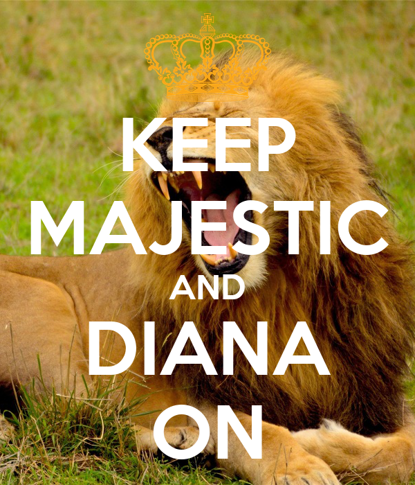 KEEP MAJESTIC AND DIANA ON