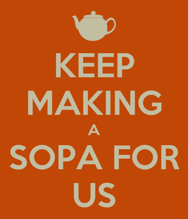 KEEP MAKING A SOPA FOR US