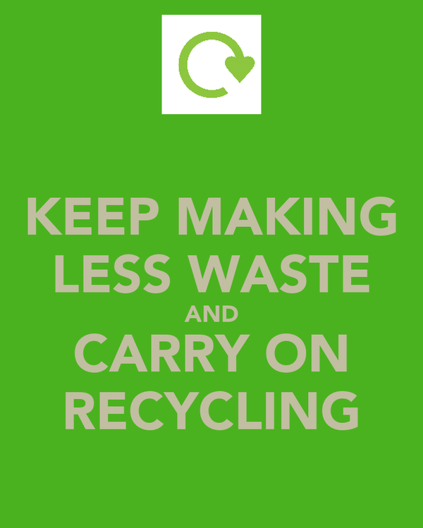 KEEP MAKING LESS WASTE AND CARRY ON RECYCLING