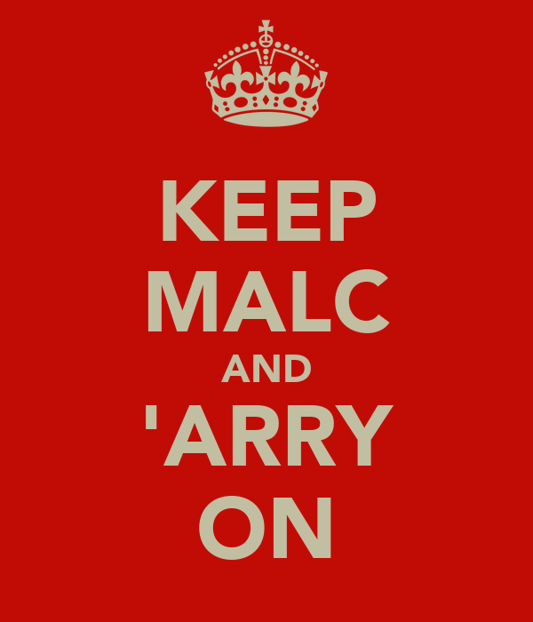 KEEP MALC AND 'ARRY ON