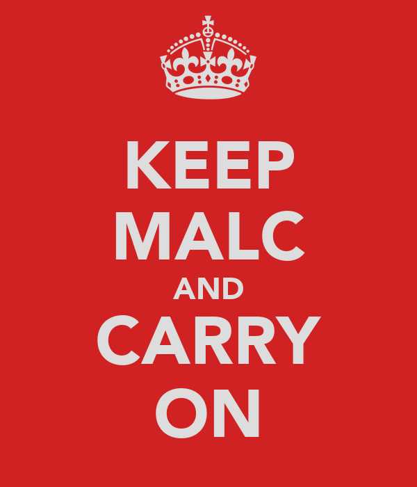 KEEP MALC AND CARRY ON