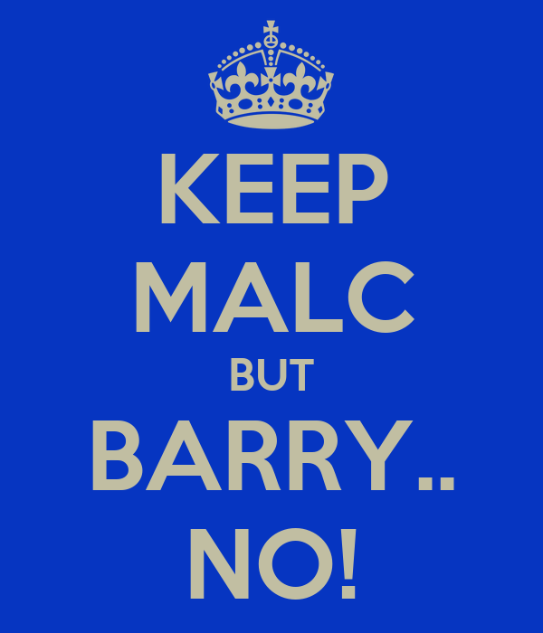 KEEP MALC BUT BARRY.. NO!