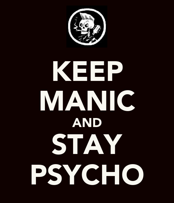 KEEP MANIC AND STAY PSYCHO