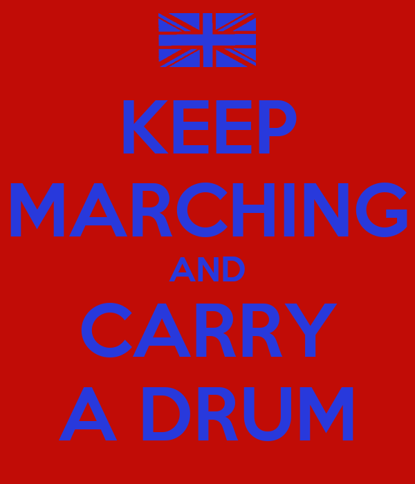 KEEP MARCHING AND CARRY A DRUM