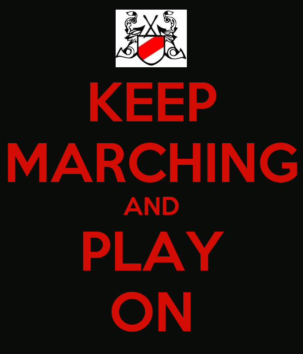 KEEP MARCHING AND PLAY ON