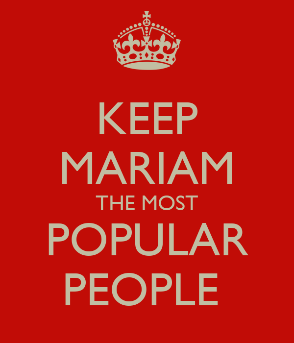 KEEP MARIAM THE MOST POPULAR PEOPLE