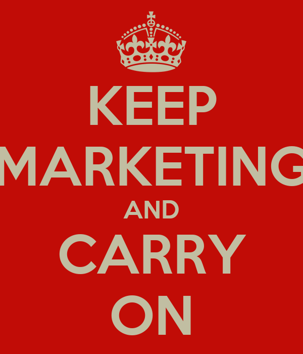 KEEP MARKETING AND CARRY ON
