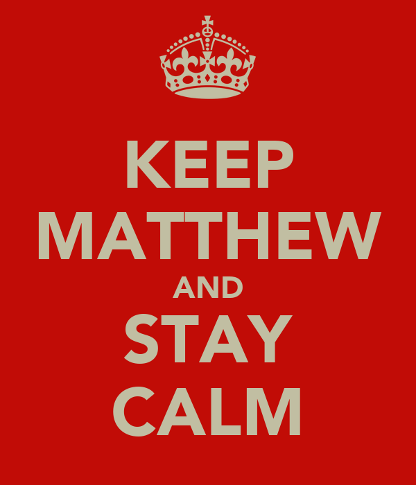 KEEP MATTHEW AND STAY CALM
