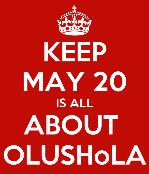 KEEP MAY 20 IS ALL ABOUT  OLUSHoLA