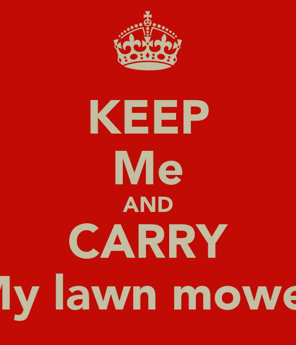 KEEP Me AND CARRY My lawn mower