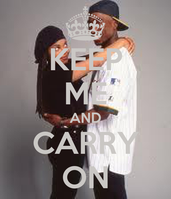 KEEP ME AND CARRY ON