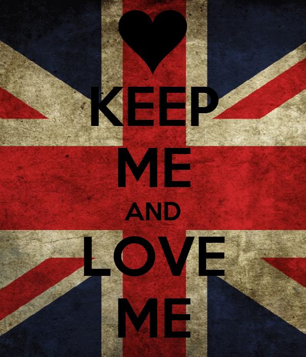 KEEP ME AND LOVE ME