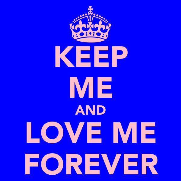 KEEP ME AND LOVE ME FOREVER