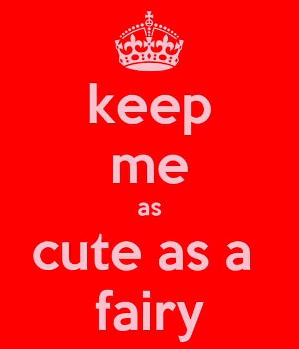 keep me as cute as a  fairy