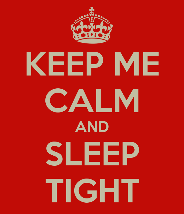 KEEP ME CALM AND SLEEP TIGHT