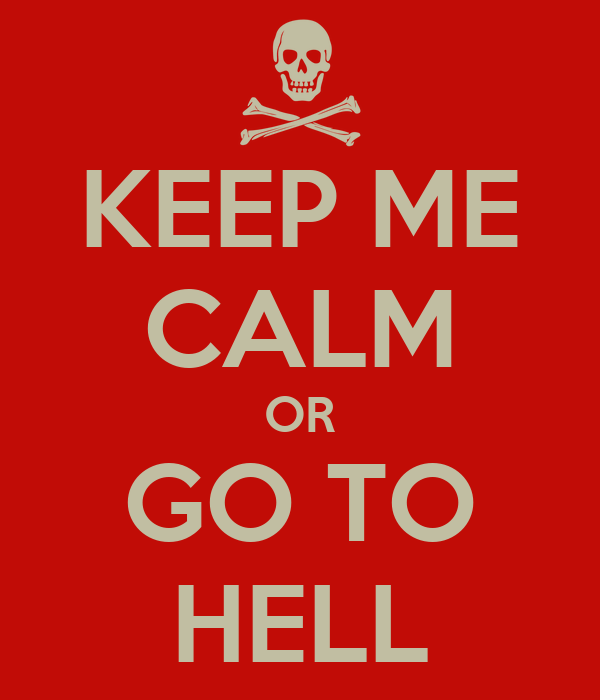 KEEP ME CALM OR GO TO HELL