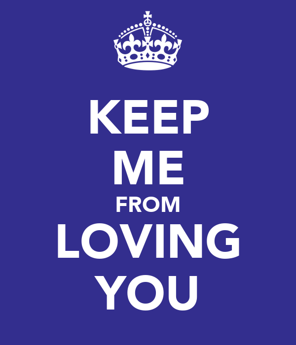 KEEP ME FROM LOVING YOU