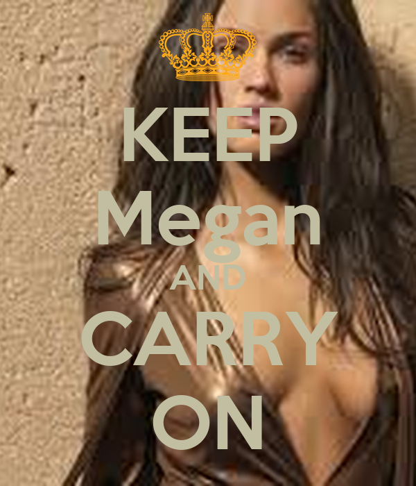 KEEP Megan AND CARRY ON