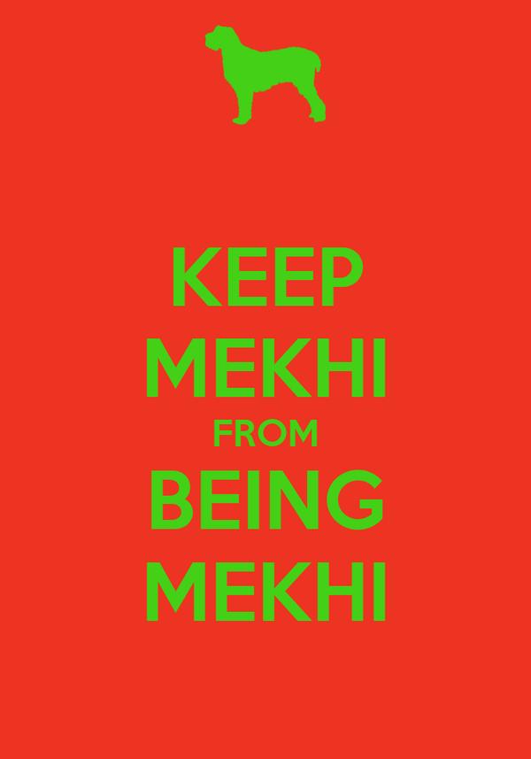 KEEP MEKHI FROM BEING MEKHI