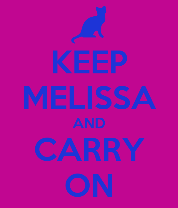 KEEP MELISSA AND CARRY ON