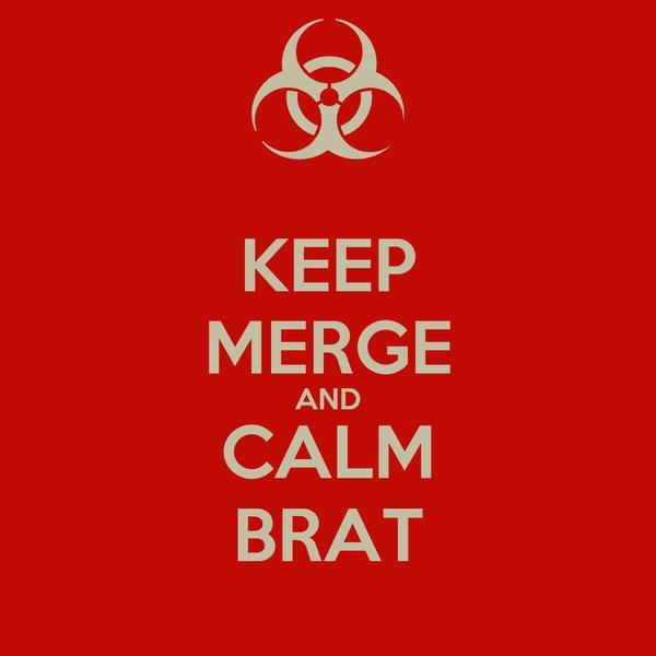 KEEP MERGE AND CALM BRAT