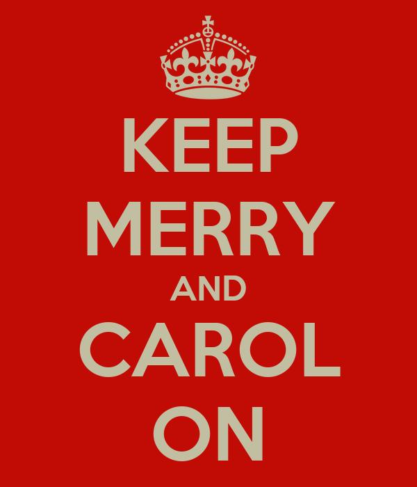 KEEP MERRY AND CAROL ON