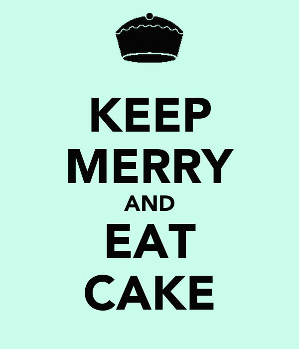KEEP MERRY AND EAT CAKE
