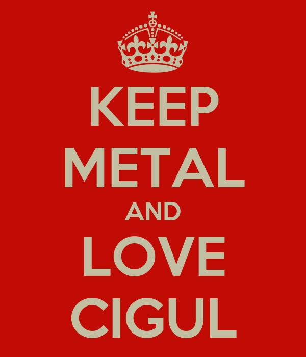 KEEP METAL AND LOVE CIGUL