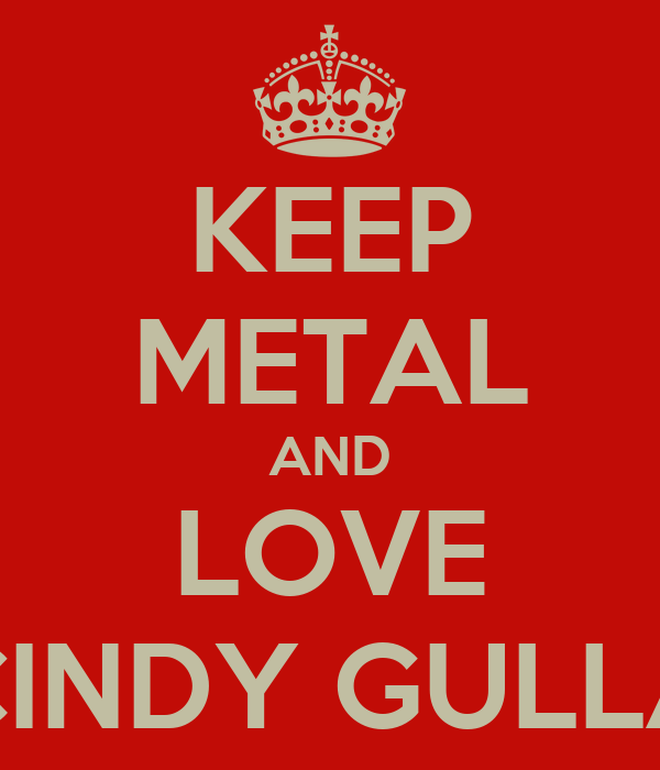KEEP METAL AND LOVE CINDY GULLA