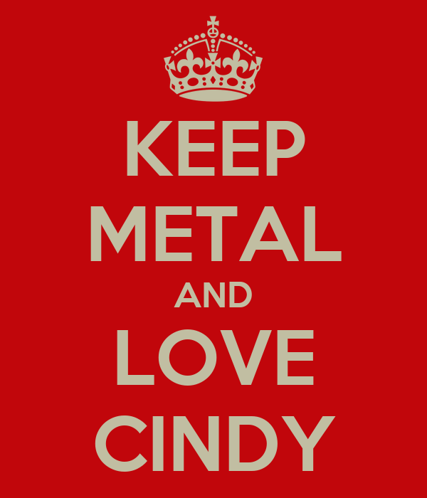 KEEP METAL AND LOVE CINDY
