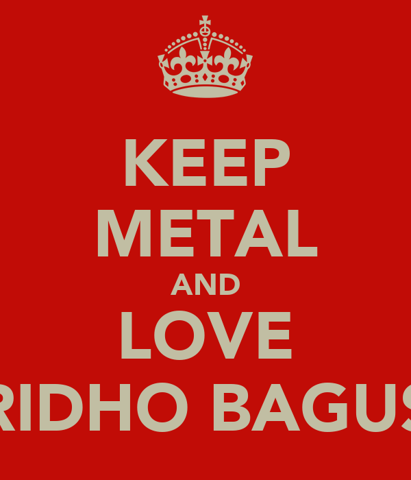 KEEP METAL AND LOVE RIDHO BAGUS