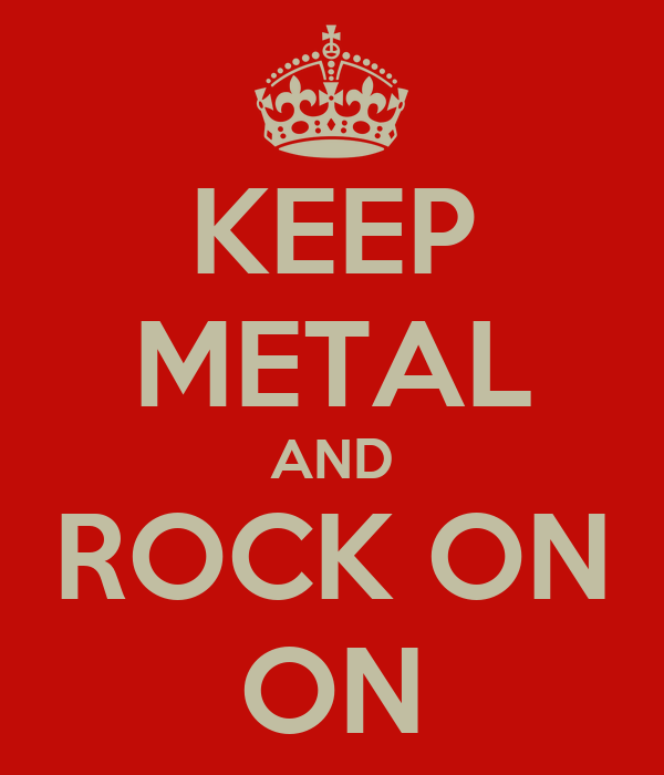 KEEP METAL AND ROCK ON ON