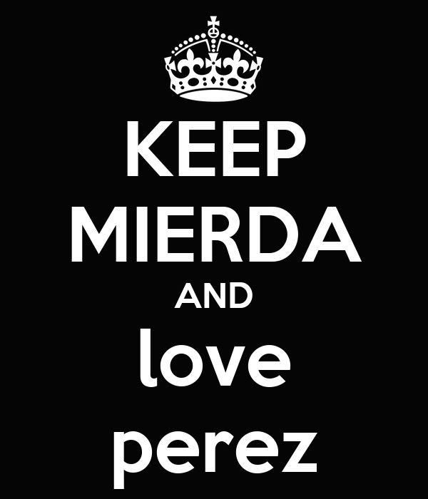 KEEP MIERDA AND love perez
