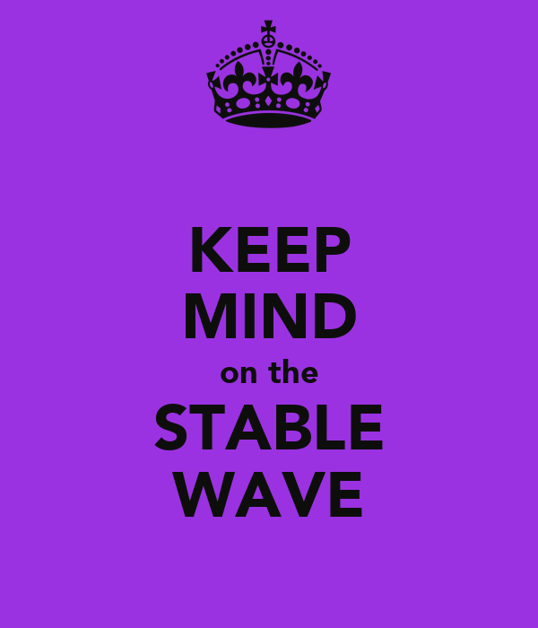 KEEP MIND on the STABLE WAVE