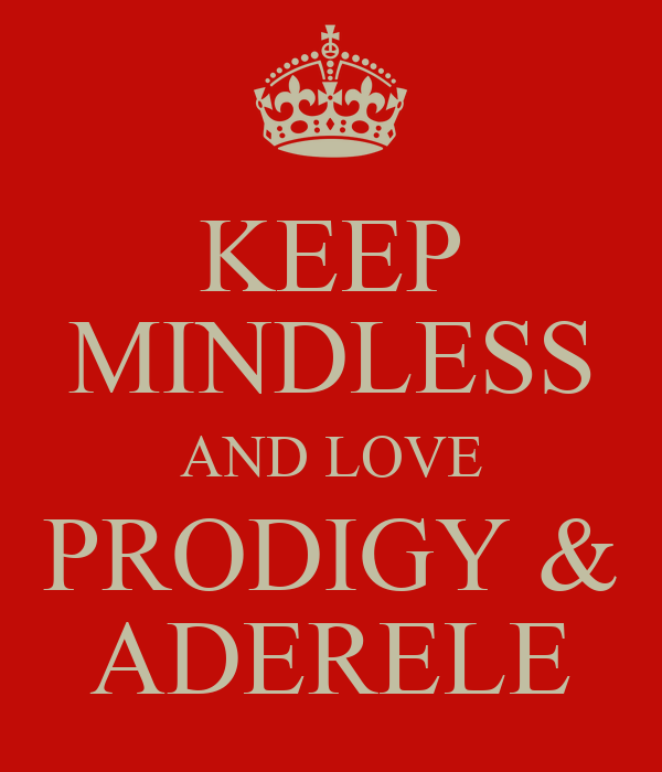 KEEP MINDLESS AND LOVE PRODIGY & ADERELE