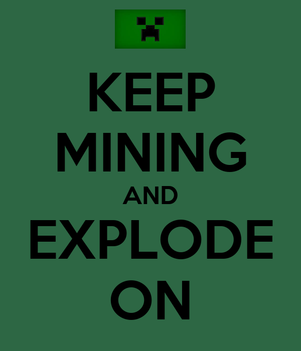 KEEP MINING AND EXPLODE ON