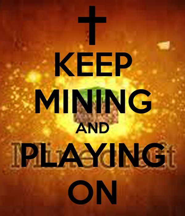 KEEP MINING AND PLAYING ON