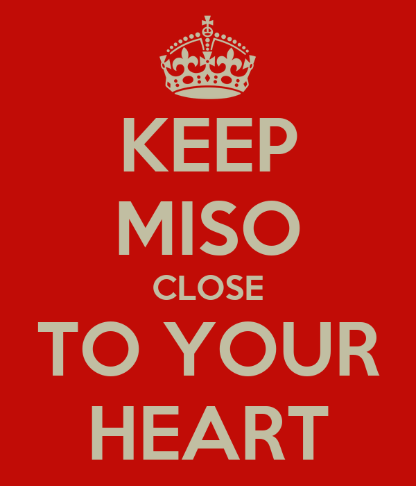 KEEP MISO CLOSE TO YOUR HEART
