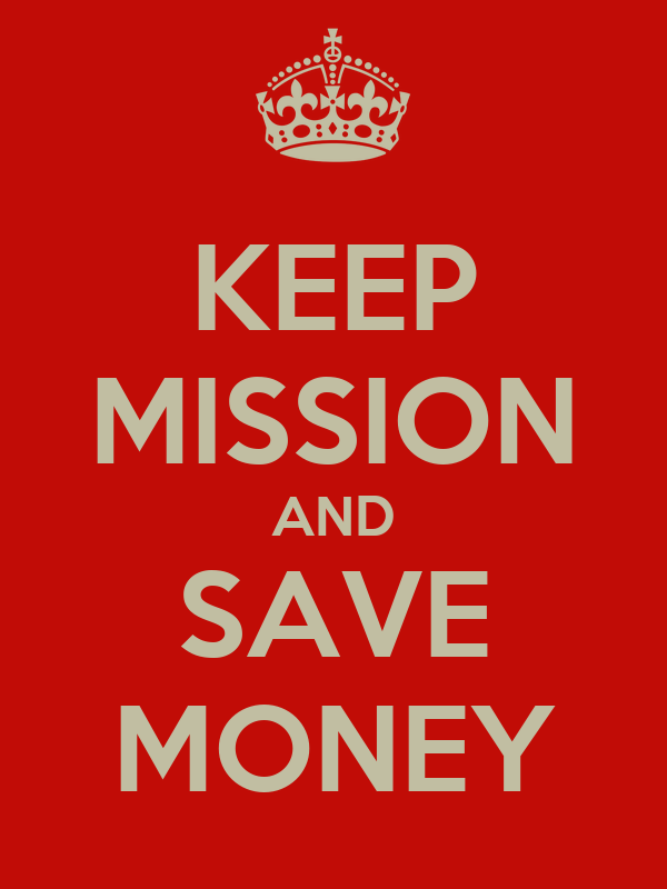 KEEP MISSION AND SAVE MONEY