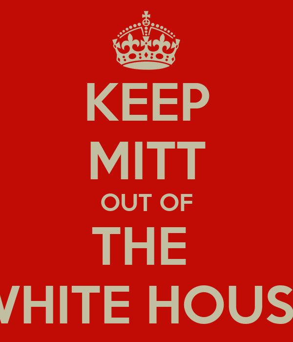 KEEP MITT OUT OF THE  WHITE HOUSE