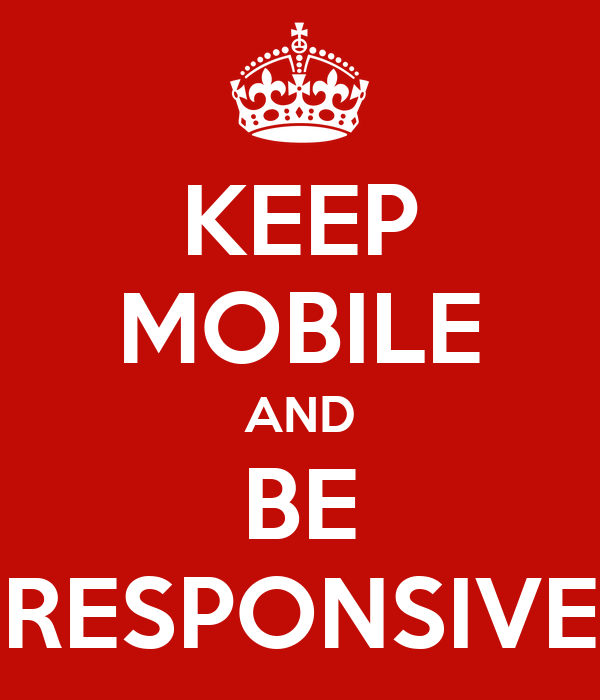 KEEP MOBILE AND BE RESPONSIVE