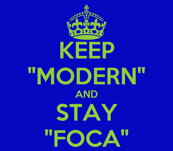 "KEEP ""MODERN"" AND STAY ""FOCA"""