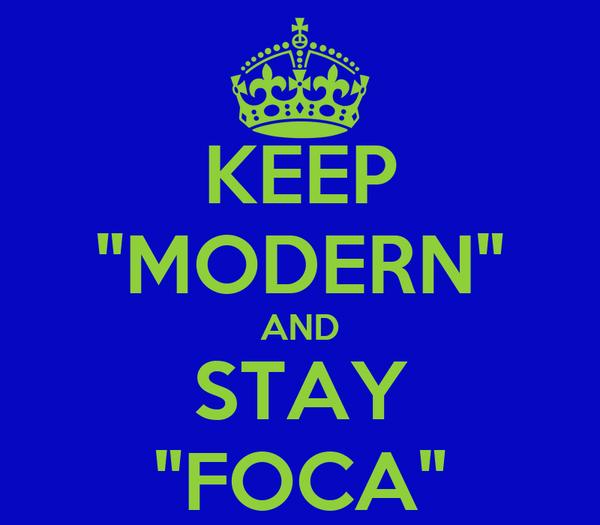 "KEEP ""MODERN"" AND STAY ""FOCA"""