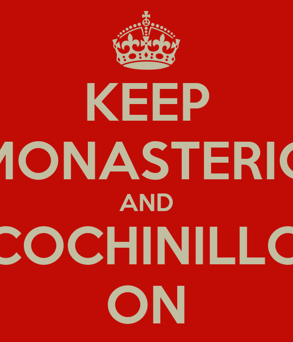KEEP MONASTERIO AND COCHINILLO ON