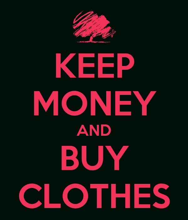 KEEP MONEY AND BUY CLOTHES