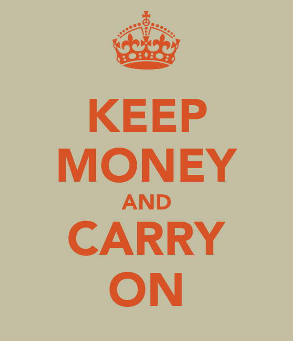 KEEP MONEY AND CARRY ON