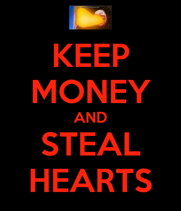 KEEP MONEY AND STEAL HEARTS