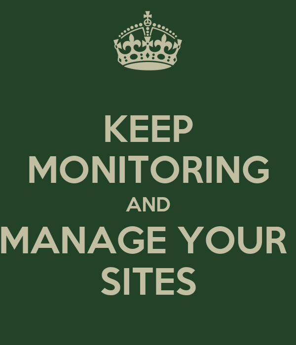 KEEP MONITORING AND MANAGE YOUR  SITES