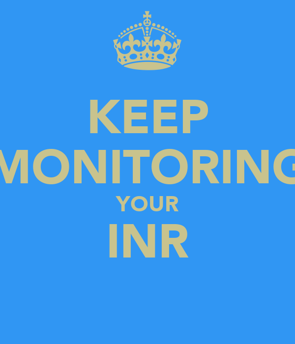 KEEP MONITORING YOUR INR